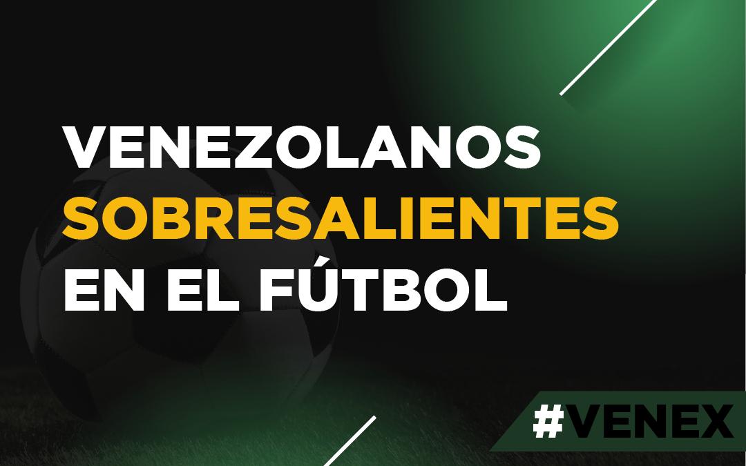 Venezolanos sobresalientes en el futbol